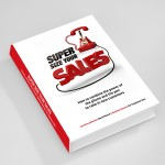 The business book, Super Size Your Sales, helps you to make more sales in your business
